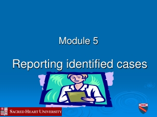 Module 5 Reporting identified cases