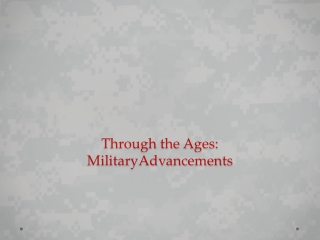 Through the Ages:  MilitaryAdvancements