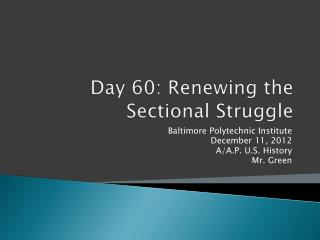 Day 60: Renewing the Sectional Struggle