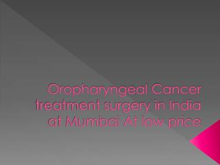 oropharyngeal cancer treatment surgery in india at mumbai at