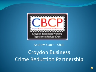 Andrew Bauer – Chair Croydon Business  Crime Reduction Partnership