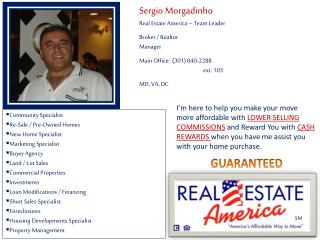 Sergio Morgadinho Real Estate America – Team Leader Broker / Realtor Manager Main Office:  (301) 840-2288 	ext. 103 MD,