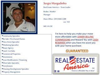 Sergio Morgadinho Real Estate America – Team Leader Broker / Realtor Manager Main Office:  (301) 840-2288 ext. 103 MD,