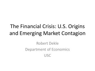 The Financial Crisis: U.S. Origins and Emerging Market Contagion