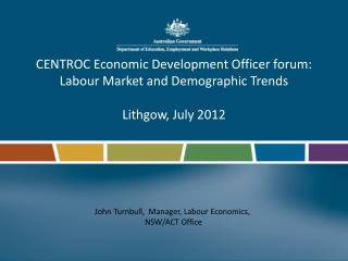 CENTROC  Economic Development Officer forum: Labour Market and Demographic Trends Lithgow, July 2012