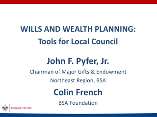 WILLS AND WEALTH PLANNING: Tools for Local Council John F.  Pyfer , Jr. Chairman of Major Gifts & Endowment Northeast R