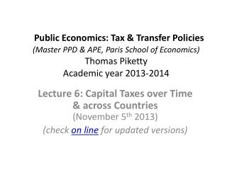 Public Economics: Tax & Transfer Policies  (Master PPD & APE, Paris School of Economics) Thomas  Piketty Academic year