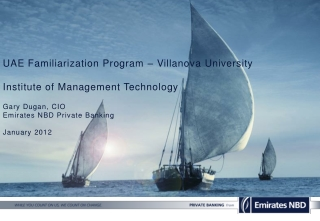 UAE Familiarization Program – Villanova University Institute of Management Technology Gary Dugan,  CIO Emirates NBD Pri