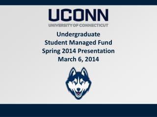 Undergraduate  Student Managed Fund Spring 2014  Presentation March 6, 2014