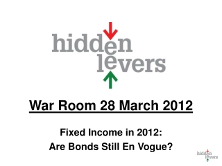 War Room 28  March 2012 Fixed Income in 2012: Are Bonds Still En Vogue?