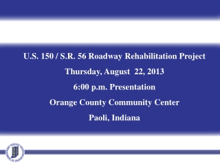U.S. 150 / S.R. 56 Roadway Rehabilitation Project Thursday, August  22, 2013 6:00 p.m. Presentation Orange County Commu