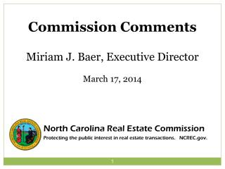 Commission Comments Miriam J. Baer, Executive Director March 17, 2014  North Carolina Real Estate Commission