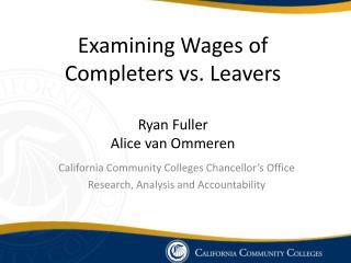 Examining Wages of  Completers vs. Leavers Ryan Fuller Alice van Ommeren