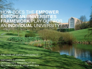 THE CASE OF AARHUS UNIVERSITY EMPOWER  EUROPEAN UNIVERSITIES, MAASTRICHT 2011 RECTOR LAURITZ B. HOLM-NIELSEN
