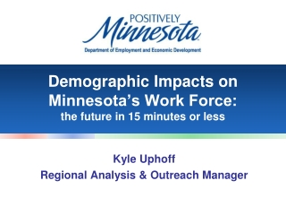 Demographic Impacts on Minnesota's Work Force: the future in 15 minutes or less
