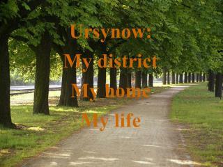 Ursynow : My  district My  home My life