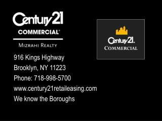 916 Kings Highway Brooklyn, NY 11223 Phone: 718-998-5700 www.century21retaileasing.com We know the Boroughs