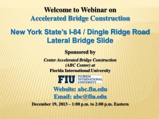 Welcome  to Webinar on Accelerated Bridge  Construction New York State's I-84 / Dingle Ridge Road Lateral Bridge Slide
