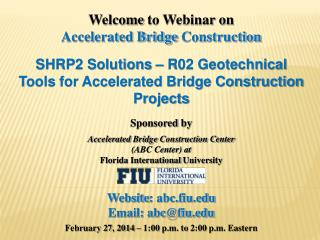 Welcome  to Webinar on Accelerated Bridge  Construction SHRP2 Solutions – R02 Geotechnical Tools for Accelerated Bridge
