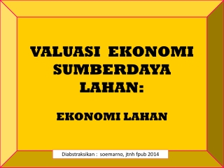 VALUASI  EKONOMI   SUMBERDAYA  LAHAN: EKONOMI LAHAN