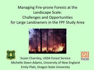 Managing Fire-prone Forests at the Landscape Scale: Challenges and O pportunities  for Large  L andowners in the FPF St