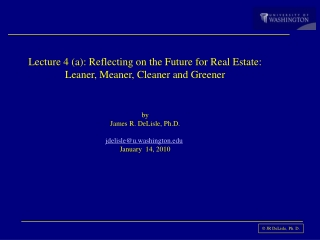 Lecture 4 (a): Reflecting  on the Future for Real Estate: Leaner, Meaner, Cleaner and Greener by James R. DeLisle, Ph.D