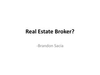 Real Estate Broker?