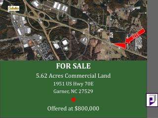 FOR SALE 5.62 Acres Commercial Land  1951 US Hwy 70E Garner, NC 27529  Offered at $800,000