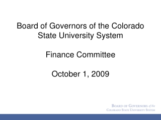 Board of Governors of the Colorado State University System Finance Committee October 1, 2009