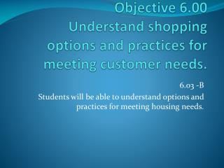 Objective 6.00  Understand shopping options and practices for meeting customer needs.