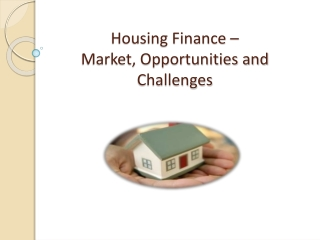 Housing Finance – Market, Opportunities and Challenges