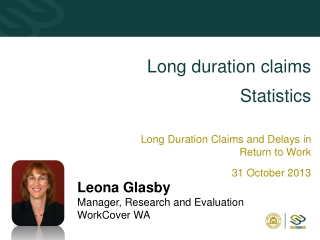 Long duration claims Statistics Long Duration Claims and Delays in Return to Work 31 October 2013