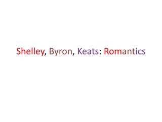 Shelley ,  Byron ,  Keats :  Rom ant ics