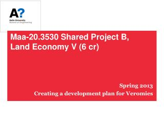 Maa-20.3530 Shared Project B, Land Economy  V (6  cr )