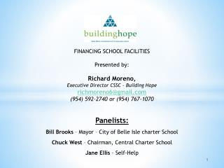 FINANCING SCHOOL FACILITIES Presented by: Richard Moreno,  Executive  Director  CSSC – Building Hope richmoreno6@gmail.