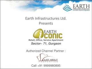 Earth Infrastructures Ltd. Presents Retail, Office, Service Apartment Sector– 71,  Gurgaon Authorized Channel Partner :