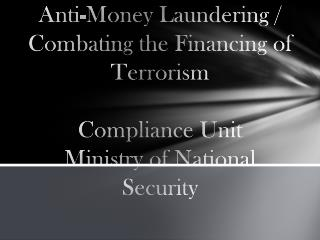 Anti-Money  Laundering / Combating the Financing of  Terrorism Compliance Unit Ministry of National Security