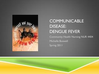 Communicable disease:  dengue fever