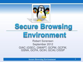Robert Sorensen September  2012 GIAC (GSEC, GWAPT, GCPM, GCFW, GSNA, GCFA, GCIH, GCIA) CISSP