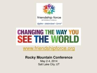 www.friendshipforce.org Rocky Mountain Conference  May 2-4, 2014  Salt Lake City, UT