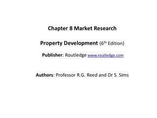 Chapter  8  Market  Research Property Development ( 6 th  Edition) Publisher :  Routledge www.routledge.com Authors : P