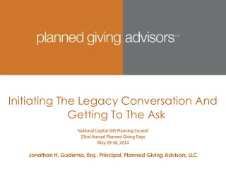 Initiating The Legacy Conversation And Getting To The Ask National Capital Gift Planning Council 22nd Annual Planned Gi