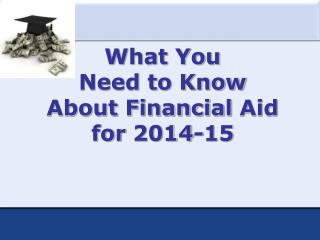 What You  Need to Know  About  Financial  Aid  for 2014-15