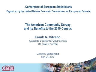 The American Community Survey and Its Benefits to the 2010 Census Frank A.  Vitrano Associate Director for 2020 Census