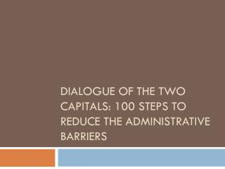 Dialogue of the two capitals: 100 steps to  reducE the administrative barriers