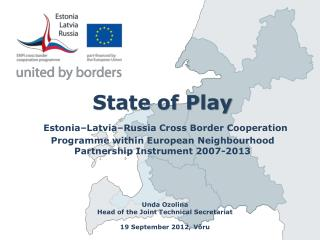State of Play Estonia–Latvia–Russia Cross Border Cooperation Programme within European Neighbourhood Partnership Instru