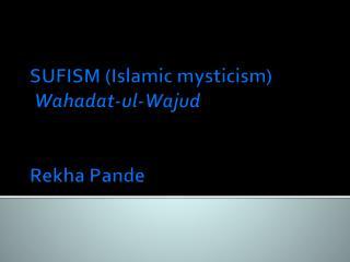 SUFISM (Islamic mysticism) Wahadat-ul-Wajud Rekha Pande