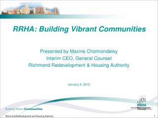 RRHA: Building Vibrant Communities Presented by Maxine Cholmondeley Interim CEO, General Counsel Richmond Redevelopment