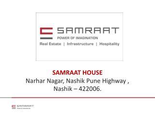 SAMRAAT HOUSE  Narhar  Nagar, Nashik  Pune  Highway ,  Nashik – 422006.