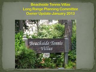 Beachside Tennis Villas Long Range Planning Committee Owner Update-January 2013